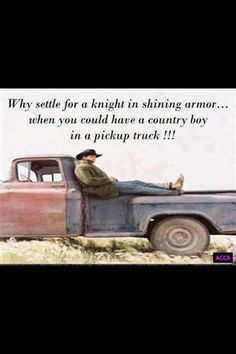 Why settle for a knight in shining armour, when you could have a cowboy in a pickup truck!