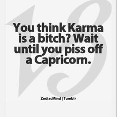 Capricorn Tropic Of Capricorn, Pissed Off, Karma