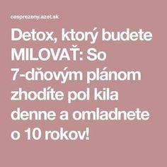 Detox, ktorý budete MILOVAŤ: So 7-dňovým plánom zhodíte pol kila denne a omladnete o 10 rokov! Beauty Detox, Health And Beauty, Good Advice, How To Plan, Drinks, Fitness, Anna, Skinny, Drinking