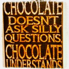 Chocolate, our best friend