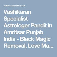 Vashikaran Specialist Astrologer Pandit in Amritsar Punjab India - Black Magic Removal, Love Marriage Problem, Divorce, Jaddu Tona, Get Love Back Specialist Astrologer