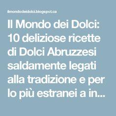 Il Mondo dei Dolci: 10 deliziose ricette di Dolci Abruzzesi saldamente legati alla tradizione e per lo più estranei a innovazioni e ricercatezze.