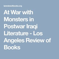 At War with Monsters in Postwar Iraqi Literature - Los Angeles Review of Books