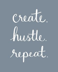 Create. Hustle. Repeat.