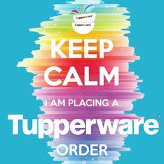 Keep Calm I am always placing an order. http://amberkelleytw.my.tupperware.com