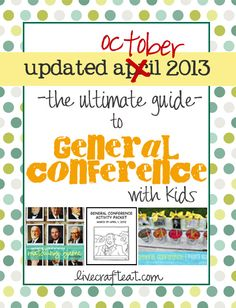 "can't wait for general conference!! this is a HUGE list of ideas to keep your kids happy and entertained during conference...updated october 2013. ""the ultimate guide to general conference with kids"" 