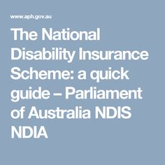 The National Disability Insurance Scheme: a quick guide – Parliament of Australia NDIS NDIA