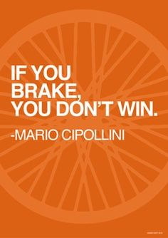 If you brake, you don't win. #cycling #quotes                                                                                                                                                                                 More