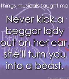 Never Kick A Begger Lady Out On Her ear, She'll turn you into a beast.