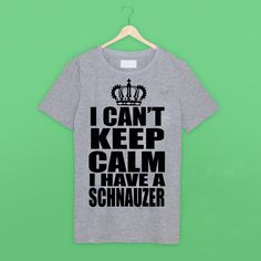 I Can't Keep Calm 'Schnauzer' T Shirt by NotSoNiceClothing on Etsy https://www.etsy.com/listing/528420605/i-cant-keep-calm-schnauzer-t-shirt