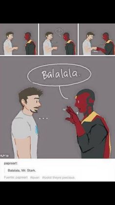 NO NO BUT I READ THE BALA IN BAYMAX's VOICE, AND THE MR STARK PART IN JARVISs VOICE AND ITS SUPER FUNNY I'm sorry it's late