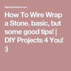 How To Wire Wrap a Stone. basic, but some good tips! | DIY Projects 4 You! :)