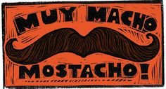 Movember -  Muy Macho Mostacho hand colored block print (signed & matted). via Etsy.