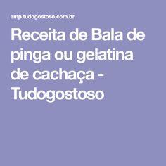 Receita de Bala de pinga ou gelatina de cachaça - Tudogostoso