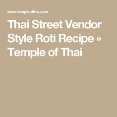 Thai Street Vendor Style Roti Recipe » Temple of Thai