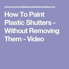 How To Paint Plastic Furniture - Painted Furniture Ideas Painting Plastic Furniture, Painted Furniture, Outside Shutters, Types Of Furniture, Furniture Ideas, Plastic Shutters, Paint Plastic, Painted Front Doors, Painting Cabinets