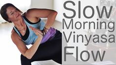 Slow Vinyasa Flow Morning Yoga with Lesley Fightmaster