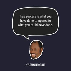 """True success is what you have done compared to what you could have done."" — Myles Munroe #mylesmunroe"