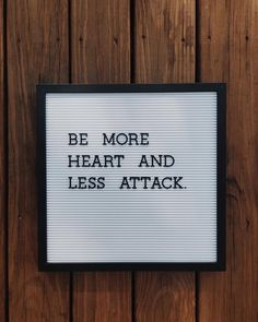 be more heart and less attack.