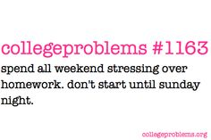 It's Sunday night. Time to start your homework. collegeproblems