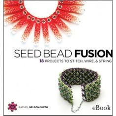 Seed Bead Fusion eBook: 18 Projects to Stitch, Wire, and String