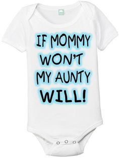 If Mommy Wont My Aunty Will Onesie by CustomPLUSinc on Etsy, $9.99