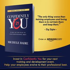 The book, Confidently You is a terrific resource to use to empower your employees to improve their work performance and professionalism in the work place.