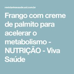 Frango com creme de palmito para acelerar o metabolismo - NUTRIÇÃO - Viva Saúde