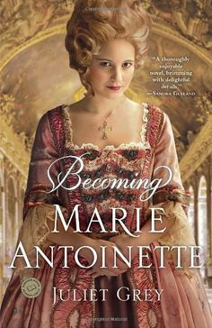 Becoming Marie Antoinette: A Novel by Juliet Grey, http://www.amazon.com/dp/0345523865/ref=cm_sw_r_pi_dp_.zqBqb02SY26X