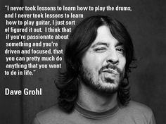 dave grohl- 26 Things That Scientifically Prove That Dave Grohl Is The Coolest Dude In Music. I agree hes freaking awesome. But ive got a thing for Dave Matthews. Great Quotes, Quotes To Live By, Me Quotes, Inspirational Quotes, Qoutes, Nirvana Quotes, Punk Quotes, Epic Quotes, Music Love