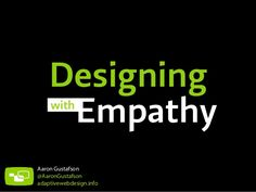 Designing with Empathy [Code & Creativity 2014] by Aaron Gustafson via Slideshare  I've been amazed at how often those outside the discipline of design assume that what designers do is decoration. Good design is problem solving.