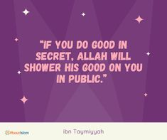 Do good in secret so Allah will shower good on you in public!