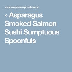 » Asparagus Smoked Salmon Sushi Sumptuous Spoonfuls