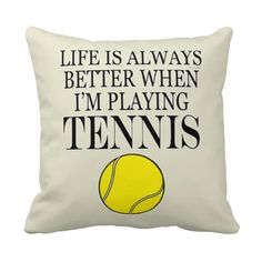 Tennis Funny Life Is Always Better When I Play Throw Pillow