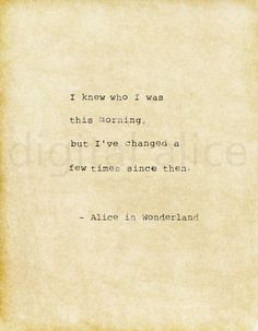 Motivational Quotes For Women Discover VINTAGE TYPEWRITER PRINT Alice in Wonderland quote -printable quote -I knew who I was this morning but Ive changed a few times no. Poetry Quotes, Book Quotes, Me Quotes, Qoutes, Motivational Quotes For Women, Inspirational Quotes, Moving On Quotes Letting Go, Alice And Wonderland Quotes, Cafe Logo