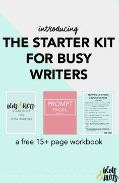 The Starter Kit for Busy Writers   Do you struggle with finding time to write? This 15 + page kit is designed to get you writing faster. From brainstorming to book marketing, this workbook will help get your writing career off to a bang!   Blots & Plots