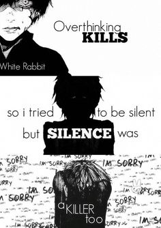 Pensar mucho por lo que cansado de estar en silencio, pero el SILENCIO fue un asesino también.