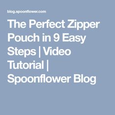 The Perfect Zipper Pouch in 9 Easy Steps | Video Tutorial | Spoonflower Blog