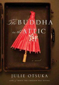 The Buddha in the Attic by Julie Otsuka. I couldn't put this book down! From the first sentence to the last it was a spellbinding whirl of history, emotion, surprise and incredulity. A definite 5 stars!