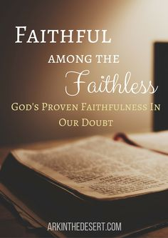 Faithful among the faithless. God's proven faithfulness even in the midst of our doubt. Christian Encouragement.