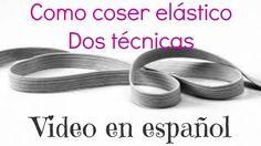 COMO COSER ELASTICO. Como coser elástico - Dos técnicas / Video en español!!!