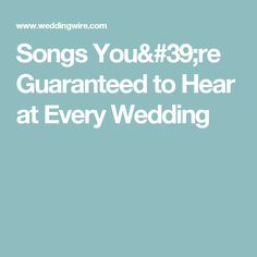 Songs You're Guaranteed to Hear at Every Wedding