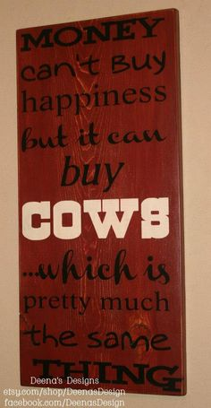 Money can't buy happiness but it can buy Cows  by DeenasDesign, $60.00