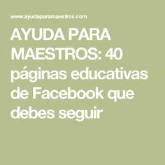 AYUDA PARA MAESTROS: 40 páginas educativas de Facebook que debes seguir