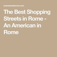 The Best Shopping Streets in Rome - An American in Rome