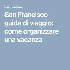 San Francisco guida di viaggio: come organizzare una vacanza