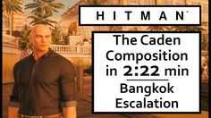 HITMAN 2016 The Caden Composition  In 2:22 Minutes – Level 5 Of Bangkok ...