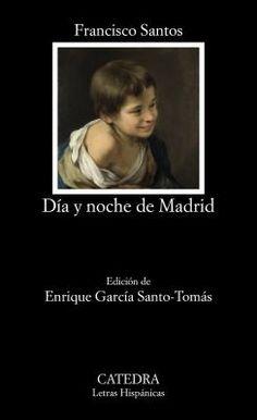Día y noche de Madrid / Francisco Santos ; edición de Enrique García Santo-Tomás