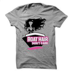 Boat Hair Dont Care T Shirt, Hoodie, Sweatshirts - custom made shirts #fashion #style