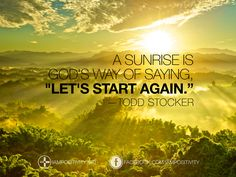 """A sunrise is God's way of saying, """"Let's start again. Life Quotes To Live By, Love Me Quotes, Quotes About God, Best Quotes, Favorite Quotes, Proverbs Quotes, Bible Verses Quotes, Wisdom Quotes, Uplifting Quotes"""